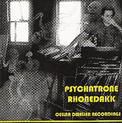 Psychatrone Rhonedakk - Cellar Dweller Recordings